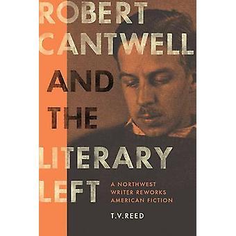 Robert Cantwell og det litterære venstre - En nordvestforfatter omarbeider Ame