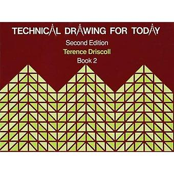 Technical Drawing for Today - Bk.2 (2nd Revised edition) by Terence Dr
