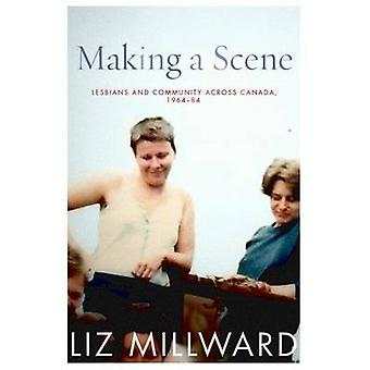 Making a Scene - Lesbians and Community Across Canada - 1964-84 by Liz