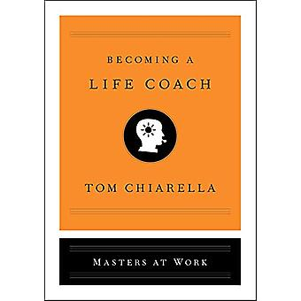 Becoming a Life Coach by Tom Chiarella - 9781501197680 Book