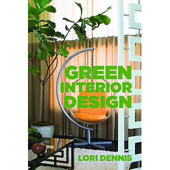 Green Interior Design by Lori Dennis - 9781581157451 Book