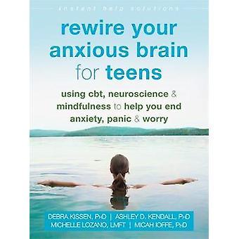 Rebranchez votre cerveau anxieux pour les adolescents - Utilisation de la TCC - Neurosciences - et M