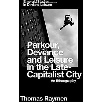 Parkour - Deviance and Leisure in the Late-Capitalist City - An Ethnog