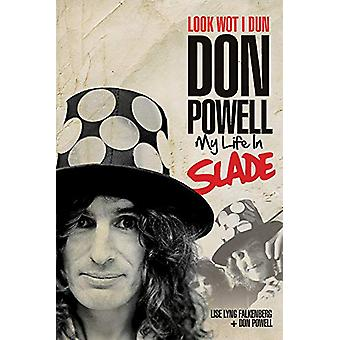 Look Wot I Dun - Don Powell - My Life in Slade by Don Powell - 97817876