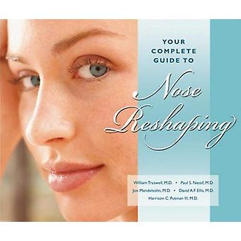 Your Complete Guide to Nose Reshaping by William H. Truswell - 978188