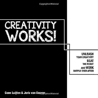Creativity Works! - Unleash your Creativity - Beat the Robot and Work