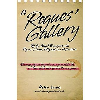 A Rogues' Gallery - Off the Record Encounters with Figures of Fame - F