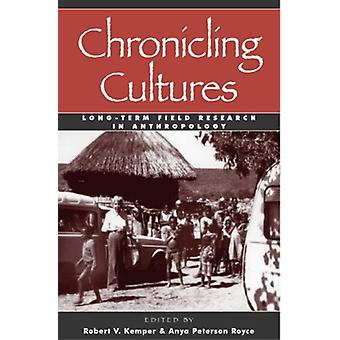 Chronicling Cultures - Long-Term Field Research in Anthropology by Rob