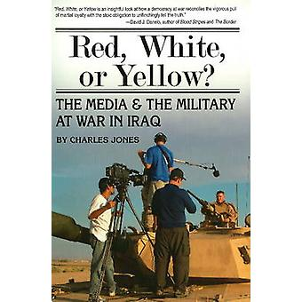 Red - White - or Yellow? - The Media and the Military at War in Iraq b