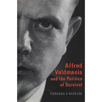 Alfred Valdmanis and the Politics of Survival by Gerhard P. Bassler -