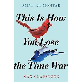 This is How You Lose the Time War by Amal El-Mohtar - 9781529405231 B