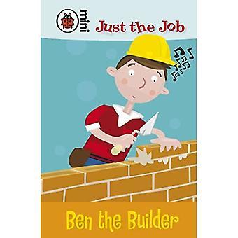 Just the Job: Ben the Builder