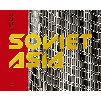Soviet Asia - Soviet Modernist Architecture in Central Asia by Roberto