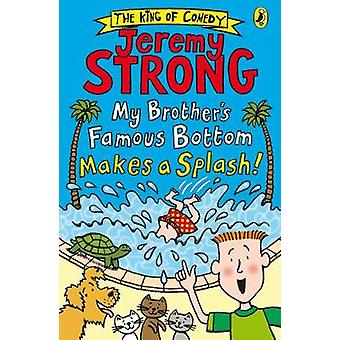 My Brother's Famous Bottom Makes a Splash! by Jeremy Strong - 9780141