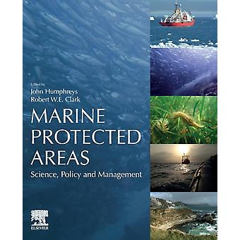 Marine Protected Areas Science Policy and Management par Ededed by John Humphreys and Edited by Robert Clark