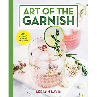 Art of the Garnish - The Art of Garnishing the Cocktail by Leeann Lavi