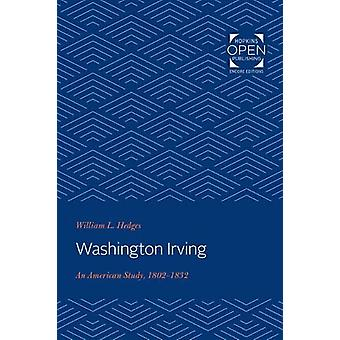 Washington Irving - An American Study - 1802-1832 by William L. Hedges