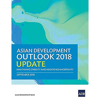 Asian Development Outlook 2018 Update - Maintaining Stability Amid Hei
