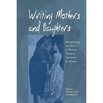 Writing Mothers and Daughters by Edited by Adalgisa Giorgio