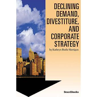 Declining Demand Divestiture and Corporate Strategy by Harrigan & Kathryn Rudie