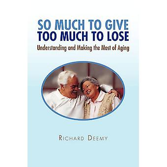 So Much to Give Too Much to Lose by Richard Lynn Deemy - 978145007130