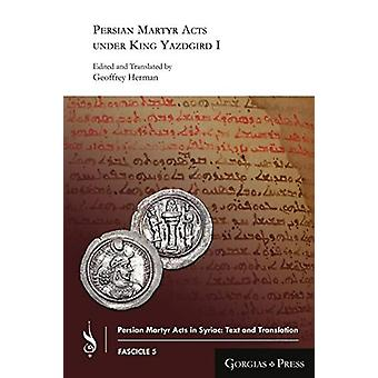 Persian Martyr Acts under King Yazdgird I by Geoffrey Herman - 978146