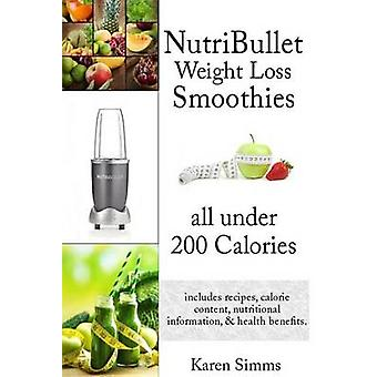 Nutribullet Weight Loss Smoothies all Under 200 Calories - - includes