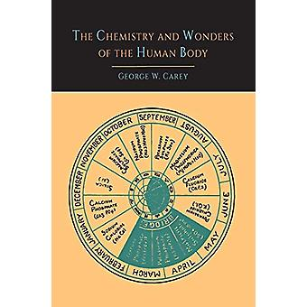 The Chemistry and Wonders of the Human Body by George W Carey - 97816