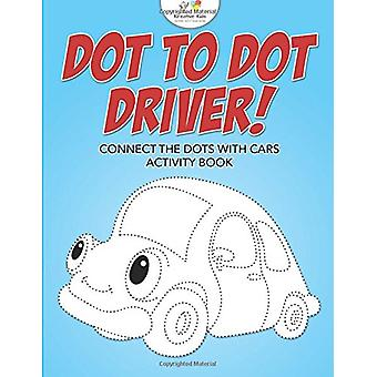 Dot to Dot Driver! Connect the Dots with Cars Activity Book by Kreati