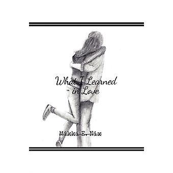 What I Learned in Love door Mikki E Nix