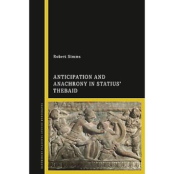 Anticipation and Anachrony in Statius Thebaid by Simms & Dr Robert Postdoctoral Fellow in Classics & University of Oslo & Norway