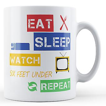 Eat, Sleep, Watch Six Feet Under, Repeat Printed Mug