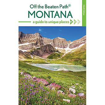 Montana off the Beaten Path - A Guide to Unique Places (9th Revised ed