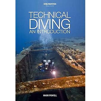 Technical Diving - An Introduction by Mark Powell by Mark Powell - 978