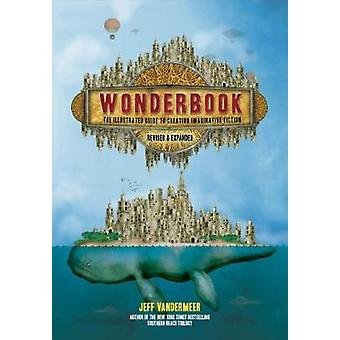 Wonderbook (Revised and Expanded) - The Illustrated Guide to Creating