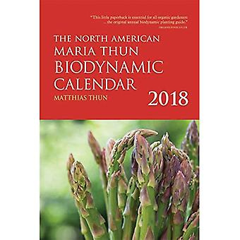 The North American Maria Thun Biodynamic Calendar: 2018: 2018