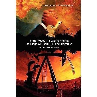 La política de la industria Global del petróleo introducción por Falola & Toyin