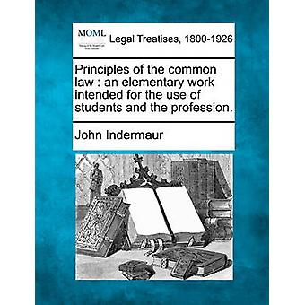 Principles of the common law  an elementary work intended for the use of students and the profession. by Indermaur & John