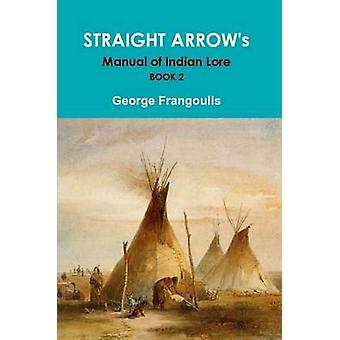 Straight Arrows Manual of Indian Lore Book 2 by Frangoulis & George
