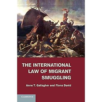 The International Law of Migrant Smuggling by Gallagher & Anne T.