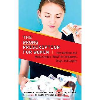 La receta equivocada para mujeres cómo medicina y medios de comunicación crean la necesidad de tratamientos de drogas y la cirugía por McHugh y Maureen