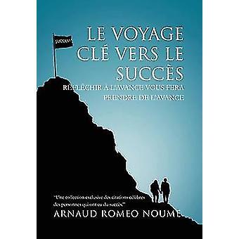 Le Voyage Cle Vers Le Succes R FL Chir A LAvance Vous Fera Prendre de LAvance Noume & Arnaud Romeo