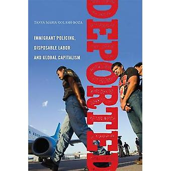Deported Immigrant Policing Disposable Labor and Global Capitalism by GolashBoza & Tanya Maria