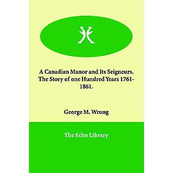 Eine kanadische Manor und seine Seigneurs.  Die Geschichte von einem hundert Jahre 17611861. durch falsche & George M.