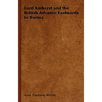 Lord Amherst and the British Advance Eastwards to Burma by Ritchie & Anne Thackeray