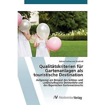 Qualittskriterien fr Gartenanlagen als Touristische Destination von Freifrau von Ssskind Sabine