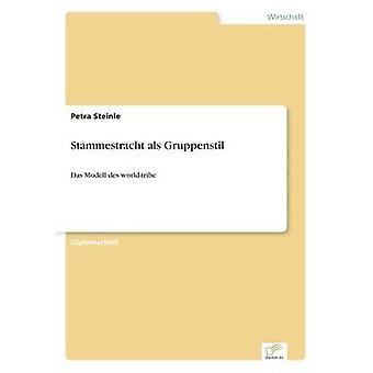 Stammestracht als GruppenstilDas Modell des worldtribe by Steinle & Petra