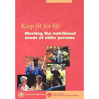 Keep fit for life Meeting the nutritional needs of older persons by WHO &
