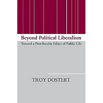 Jenseits des politischen Liberalismus-Auf dem Weg zu einer postsäkularen Ethik des öffentlichen L