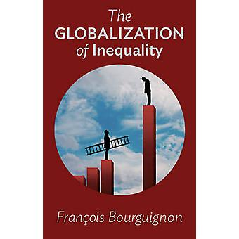 The Globalization of Inequality by Francois Bourguignon - Thomas Scot